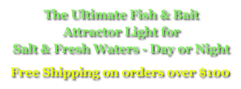 The Ultimate Fish & Bait Attractor Light for Salt & Fresh Water - Day or Night